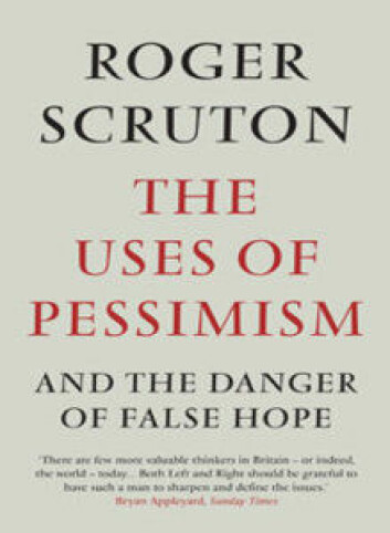 The uses of pessimism and the danger of false hope Roger Scruton Atlantic Books 2010. 232 sider.